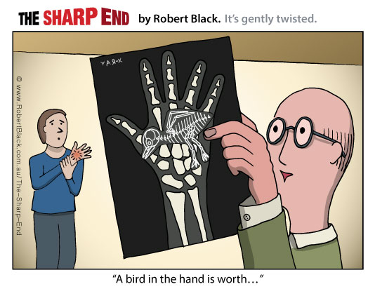 Caption: A bird in the hand is worth...