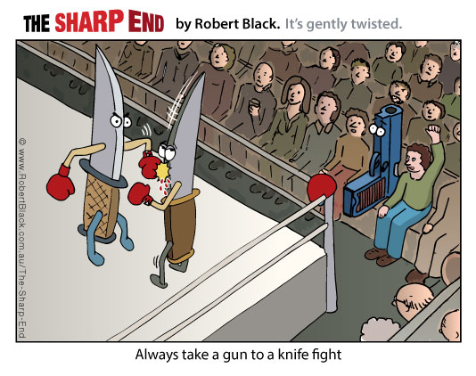 Caption: Always take a gun to a knife fight