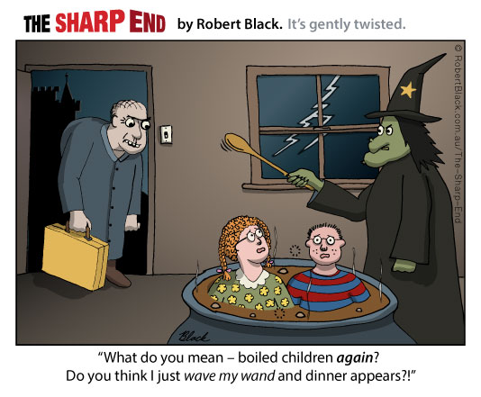 Caption: What do you mean – boiled children again?  Do you think I just wave my wand and dinner appears?!