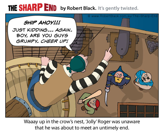 Caption: Waaay up in the crow's nest, 'Jolly' Roger was unaware that he was about to meet an untimely end.