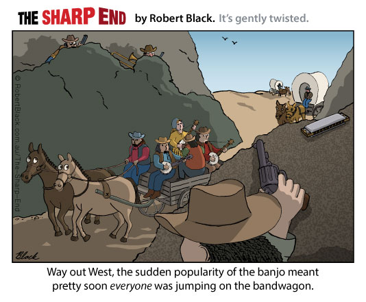 Caption: Way out West, the sudden popularity of the banjo meant pretty soon everyone was jumping on the bandwagon.
