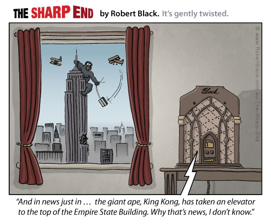 Caption: And in news just in ...  the giant ape, King Kong, has taken an elevator  to the top of the Empire State Building. Why that's news, I don't know.