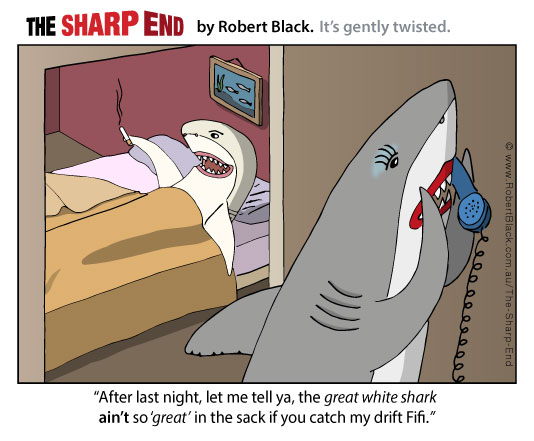 Caption: After last night, let me tell ya, the great white shark  ain't so 'great' in the sack if you catch my drift Fifi.
