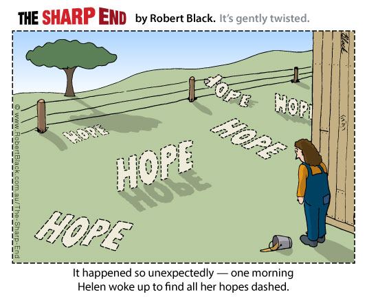 Caption: It happened so unexpectedly - one morning Helen woke up to find all her hopes dashed.