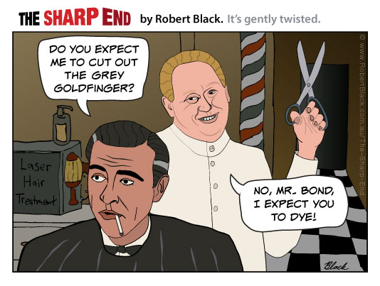 You expect me to cut out the grey Goldfinger? No, Mr. Bond, I expect you to dye!