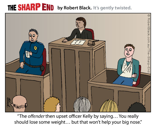 Caption: The offender then upset officer Kelly by saying... You really should lose some weight... but that won't help your big nose.