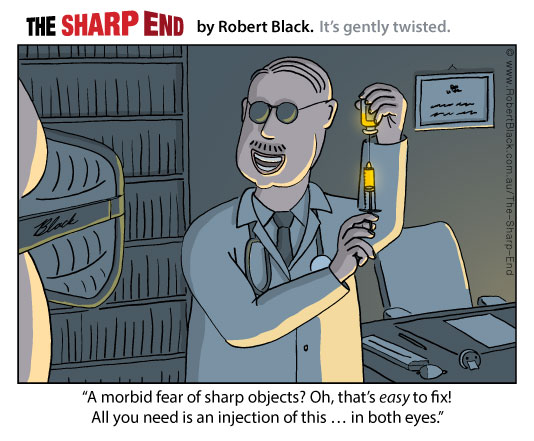 Caption: A morbid fear of sharp objects? Oh, that's easy to fix! All you need is an injection of this ... in both eyes.