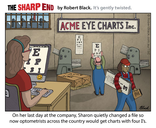 Caption: On her last day at the company, Sharon quietly changed a file so now optometrists across the country would get charts with four I's.