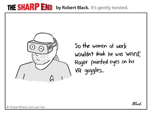So that the women at work wouldn't think he was 'weird', Roger painted eyes on his VR goggles...